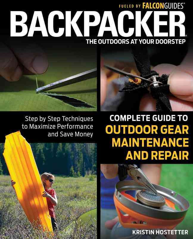 Backpacker Magazine's Complete Guide to Outdoor Gear Maintenance and Repair By Hostetter, Kristin