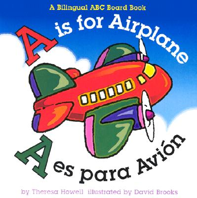 A Is for Airplane / A Es Para Avion By Howell, Theresa/ Brooks, David (ILT)